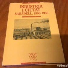 Libros de segunda mano: INDUSTRIA I CIUTAT SABADELL 1800-1980. Lote 243929780