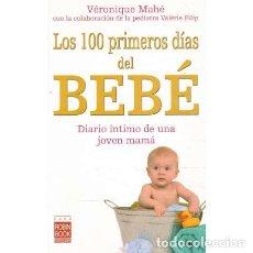 Libros de segunda mano: LOS 100 PRIMEROS DÍAS DEL BEBÉ - MAHÉ, VÉRONIQUE/ FILIP, VALÉRIE. Lote 244026045