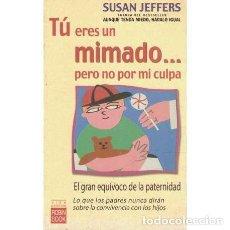 Libros de segunda mano: TÚ ERES UN MIMADO... PERO NO POR MI CULPA - JEFFERS, SUSAN. Lote 244026055