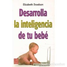 Libros de segunda mano: DEARROLLA LA INTELIGENCIA DE TU BEBÉ - DOODSON, ELIZABETH. Lote 244026090