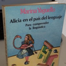 Libros de segunda mano: ALICIA EN EL PAIS DEL LENGUAJE PARA COMPRENDER LA LINGÜÍSTICA - YAGUELLO, MARINA. Lote 244178595