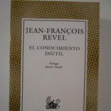 Libros de segunda mano: EL CONOCIMIENTO INUTIL. JEAN-FRANÇOIS REVEL. PROLOGO DE JAVIER TUSELL. COLECCION AUTRAL 323. ESPASA-. Lote 244182275