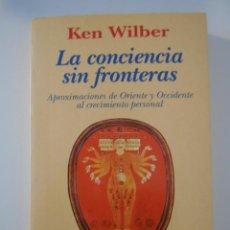 Libros de segunda mano: LA CONCIENCIA SIN FRONTERAS. APROXIMACIONES DE ORIENTE Y OCCIDENTE AL CRECIMIENTO PERSONAL. KEN WILB. Lote 244183400