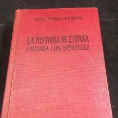 Libros de segunda mano: LA HISTORIA DE ESPAÑA CONTADA CON SENCILLEZ I. JOSÉ MARÍA PEMÁN, ESCELICER 1958. Lote 244184495