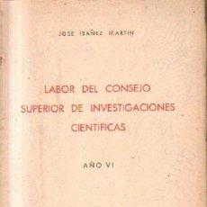 Libros de segunda mano: LABOR DEL CONSEJO SUPERIOR DE INVESTIGACIONES CIENTIFICAS. AÑO VI. IBAÑEZ MARTIN, JOSE. A-CIE-388. Lote 244403885