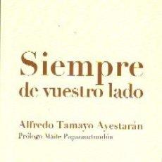 Libros de segunda mano: SIEMPRE DE VUESTRO LADO, TAMAYO AYESTARÁN, ALFREDO, AUT-085. Lote 244417080