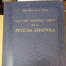 Libros de segunda mano: LAS CIEN MEJORES OBRAS DE LA PINTURA ESPAÑOLA. JOSE MARÍA SANTA MARINA.. Lote 244444285