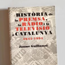 Libros de segunda mano: HISTÒRIA DE LA PREMSA, LA RÀDIO I LA TELEVISIÓ A CATALUNYA (1641-1994) - JAUME GUILLAMET. Lote 244455410