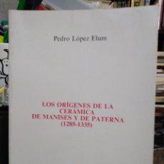 Libros de segunda mano: LOS ORÍGENES DE LA CERÁMICA DE MANISES Y DE PATERNA(1285-1335)PEDRO LÓPEZ ELUM-1984. Lote 244489380