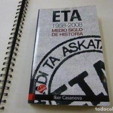 Libros de segunda mano: ETA - 1958-2008 - MEDIO SIGLO DE HISTORIA-IKER CASANOVA - N 12. Lote 244593950