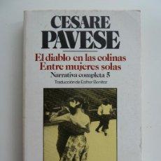 Libros de segunda mano: EL DIABLO EN LAS COLINAS / ENTRE MUJERES SOLAS. CESARE PAVESE. BRUGUERA. 1ª EDICIÓN 1985. Lote 244594590