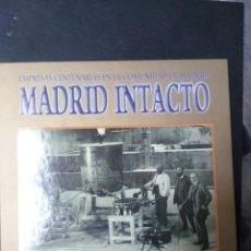 Libros de segunda mano: MADRID INTACTO. EMPRESAS CENTENARIAS EN LA COMUNIDAD DE MADRID - ENRIQUE ARMENDARIZ. Lote 244726420
