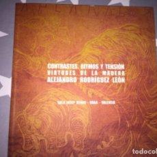 Libros de segunda mano: CONTRASTES, RITMOS Y TENSIÓN. VIRTUDES DE LA MADERA. ALEJANDRO RODRÍGUEZ LEÓN. Lote 244729130