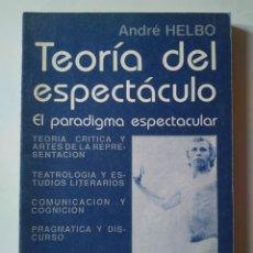 Libros de segunda mano: ANDRÉ HELBO. TEORÍA DEL ESPECTÁCULO. EL PARADIGMA ESPECTACULAR. Lote 244847460