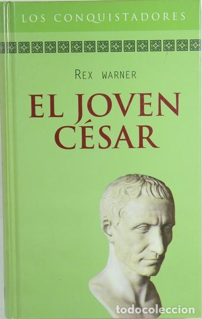 LIBRO EL JOVEN CESAR. REX WARNER. LOS CONQUISTADORES. RBA. (Libros de Segunda Mano - Historia - Otros)