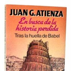Libros de segunda mano: EN BUSCA DE LA HISTORIA PERDIDA. TRAS LA HUELLA DE BABEL - JUAN G. ATIENZA. Lote 244958710