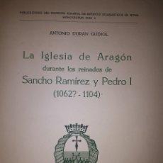 Libros de segunda mano: LA IGLESIA DE ARAGÓN DURANTE LOS REINADOS DE SANCHO RAMÍREZ Y PEDRO I 1062? - 1104. Lote 245101360