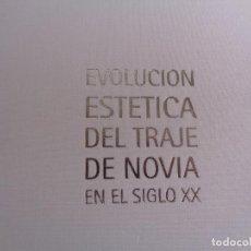 Libros de segunda mano: EVOLUCIÓN ESTÉTICA DEL TRAJE DE NOVIA EN EL SIGLO XX. ENCUENTRO NUPCIAL PUERTA DE EUROPA.. Lote 245112865