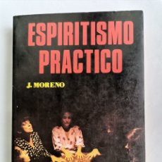Libros de segunda mano: ESPIRITISMO PRÁCTICO J. MORENO. Lote 245128310