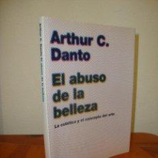 Libros de segunda mano: EL ABUSO DE LA BELLEZA. LA ESTÉTICA Y EL CONCEPTO DEL ARTE - ARTHUR DANTO - PAIDÓS. Lote 245133860