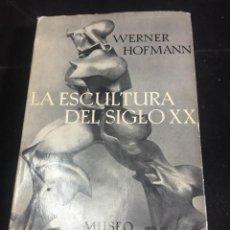 Libros de segunda mano: LA ESCULTURA DEL SIGLO XX. WERNER HOFMANN, 1960. EDITORIAL SEIX BARRAL.. Lote 245173040