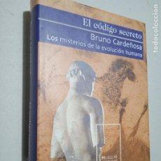 Libros de segunda mano: EL CODIGO SECRETO. LOS MISTERIOS DE LA EVOLUCION HUMANA. BRUNO CARDEÑOSA. GRIJALBO, 2001. 418 PP. Lote 245241375