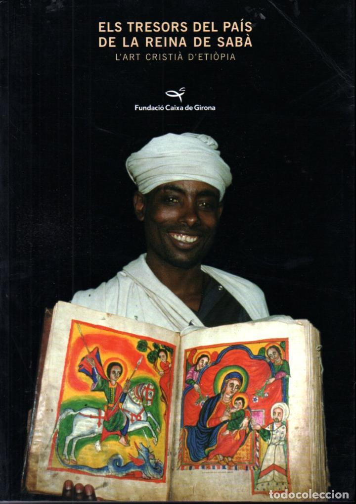 ELS TRESORS DEL PAÍS DE LA REINA DE SABA (CAIXA DE GIRONA, 2001) ART CRISTIÀ D ETIOPIA (Libros de Segunda Mano - Bellas artes, ocio y coleccionismo - Otros)