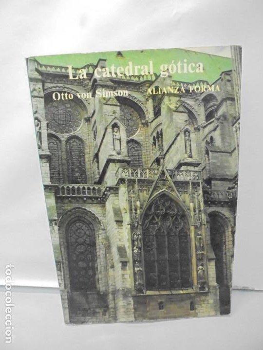LA CATEDRAL GOTICA. OTTO VON SIMSON. EDITORIAL ALIANZA FORMA. 1980 (Libros de Segunda Mano - Bellas artes, ocio y coleccionismo - Otros)