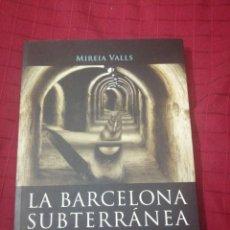 Libros de segunda mano: MIREIA VALLS , LA BARCELONA SUBTERRÁNEA. Lote 245302395