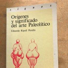 Libros de segunda mano: ORÍGENES Y SIGNIFICADO DEL ARTE PALEOLÍTICO. EDUARDO RIPOLL PERELLÓ.. Lote 245388000