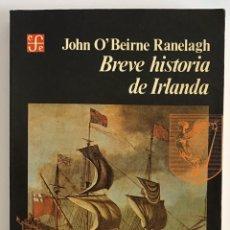 Livros em segunda mão: BREVE HISTORIA DE IRLANDA / JOHN O'BEIRNE RANELAGH / FONDO DE CULTURA ECONÓMICA. Lote 245432575