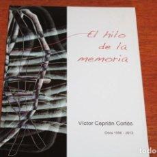 Libros de segunda mano: EL HILO DE LA MEMORIA / VICTOR CEPRIAN CORTES,OBRA 1990-2012. Lote 245435230