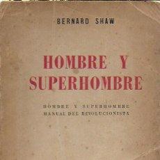 Libros de segunda mano: HOMBRE Y SUPERHOMBRE. MANUAL DEL REVOLUCIONISTA / BERNARD SHAW. BS AS : ED. AMERICANA, 1946. 20X14CM. Lote 245454065