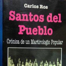 Libros de segunda mano: SANTOS DEL PUEBLO. CRÓNICA DE UN MARTIROLOGIO POPULAR. CARLOS ROS.. Lote 245466735