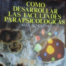Libros de segunda mano: COMO DESARROLLAR LAS FACUTADES PARAPSICOLÓGICAS. MAX SCHOLTEN. Lote 245469025