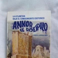 Libros de segunda mano: ANKOR EL DISCÍPULO. LA ATLÁNTIDA BAJO EL CONOCIMIENTO ESOTÉRICO / JORGE A. LIVRAGA RIZZI. Lote 245521195