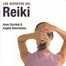 Libros de segunda mano: LOS SECRETOS DEL REIKI. ANNE CHARLISH; ANGELA ROBERTSHAW. Lote 245563330