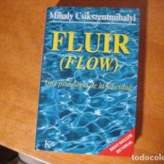 Libros de segunda mano: FLUIR. UNA PSICOLOGÍA DE LA FELICIDAD. MIHALY CSIKSZENTMIHALYI. EDITORIAL KAIRÓS. 1996.. Lote 245564080