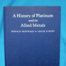 Libros de segunda mano: A HISTORY OF PLATINUM AND ITS ALLIED METALS - DONALD MCDONALD & LESLIE B.HUNT. Lote 245889955