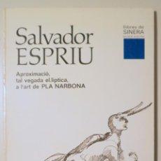 Libros de segunda mano: ESPRIU, SALVADOR - PLA-NARBONA - SALVADOR ESPRIU. APROXIMACIÓ, TAL VEGADA EL·LÍPTICA, A L'ART DE PLA. Lote 245912390