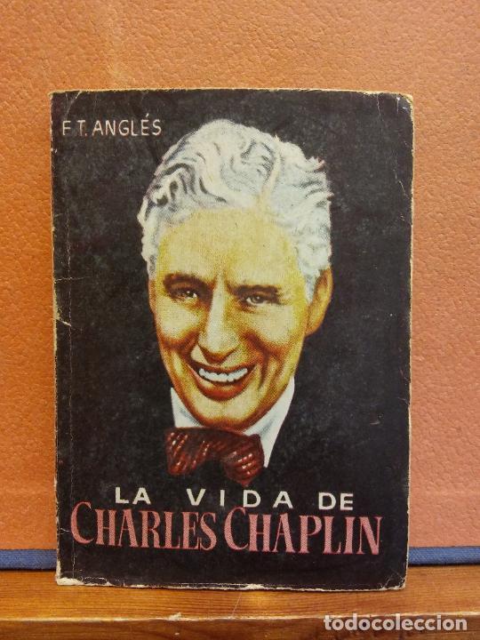 LA VIDA DE CHARLES CHAPLIN. F.T. ANGLES. EDICIONES GP (Libros de Segunda Mano (posteriores a 1936) - Literatura - Otros)