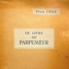 Libros de segunda mano: LE LIVRE DU PARFUMEUR. FÉLIX COLA. ILLUSTRATIONS D'HENRY DE RENAUCOURT. CASTERMAN. TOURNAI .AÑO 1947. Lote 245937685