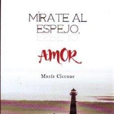 Libros de segunda mano: MÍRATE AL ESPEJO, AMOR, CICCONE, MARÍA, LIFTAN-124. Lote 245979470
