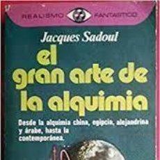 Livros em segunda mão: EL GRAN ARTE DE LA ALQUIMIA JACQUES SADOUL. Lote 246049325