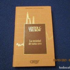 Libros de segunda mano: LA SOCIEDAD DE SUMA CERO LESTER THUROW EDICIONES ORBIS 1988 COLECCION BIBLIOTECA DE ECONOMIA. Lote 246114825
