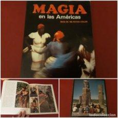 Libros de segunda mano: MAGIA EN LAS AMÉRICAS MAS DE 165 FOTOS COLOR 1ª EDICIÓN GRIJALBO 1981. Lote 246126500
