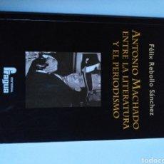Libros de segunda mano: ANTONIO MACHADO ENTRE LA LITERATURA Y EL PERIODISMO FÉLIX REBOLLO SÁNCHEZ .. .. LITERATURA ENSAYO. Lote 246145770