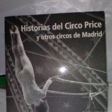 Libros de segunda mano: RAÚL EGUIZÁBAL .HISTORIAS DEL CIRCO PRICE Y OTROS CIRCOS DE MADRID. EDICIONES LA LIBRERÍA. Lote 246190145