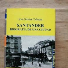 Libros de segunda mano: SANTANDER, BIOGRAFÍA DE UNA CIUDAD. JOSÉ SIMÓN CABARGA.. Lote 246194045