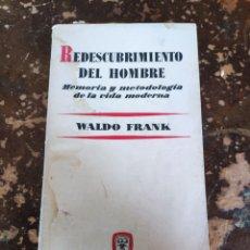 Libros de segunda mano: REDESCUBRIMIENTO DEL HOMBRE, MEMORIA Y METODOLOGÍA DE LA VIDA MODERNA (WALDO FRANK) (ED. AGUILAR). Lote 246507045